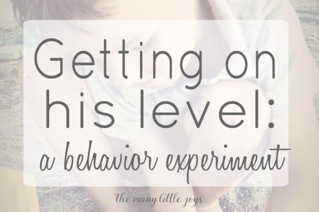 Getting on His Level: A Behavior Experiment...Or, what I learned when I started looking in my son's eyes